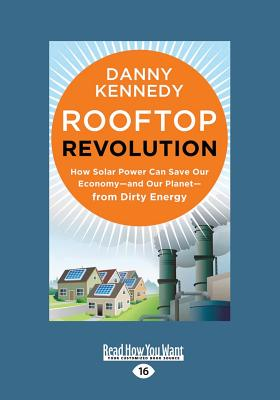 ReadHowYouWant Rooftop Revolution: How Solar Power Can Save Our Economy-And Our Planet-From Dirty Energy (Large Print 16pt) (16th Edition) by K at Sears.com